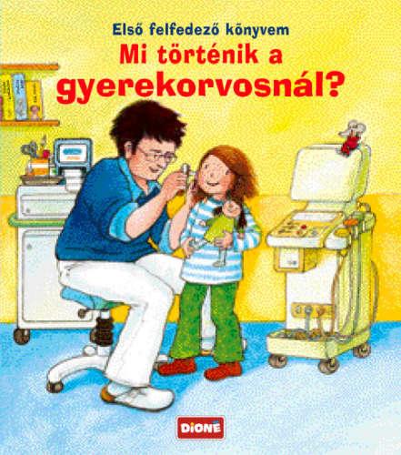 Dioné kiadó Mi történik a gyerekorvosnál?